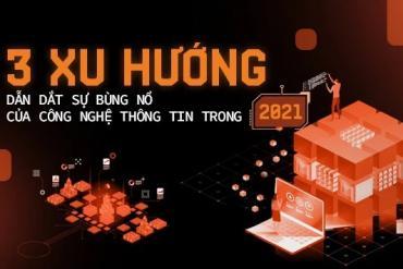 3 xu hướng dẫn dắt sự bùng nổ của công nghệ thông tin trong 2021