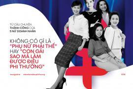 """Từ câu chuyện thành công của 5 nữ doanh nhân: Không có gì là """"phụ nữ phải thế"""" hay """"con gái thì làm sao mà làm được"""""""